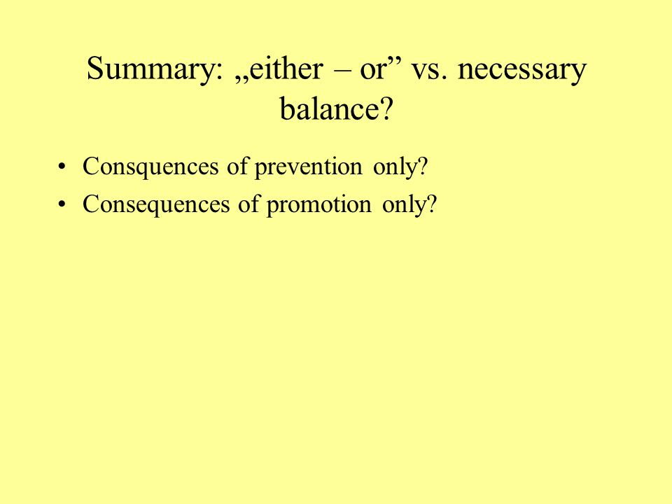 "Summary: ""either – or vs. necessary balance"