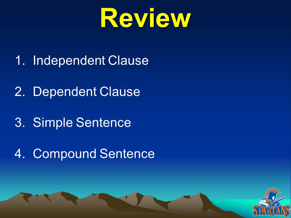 Review Independent Clause Dependent Clause Simple Sentence