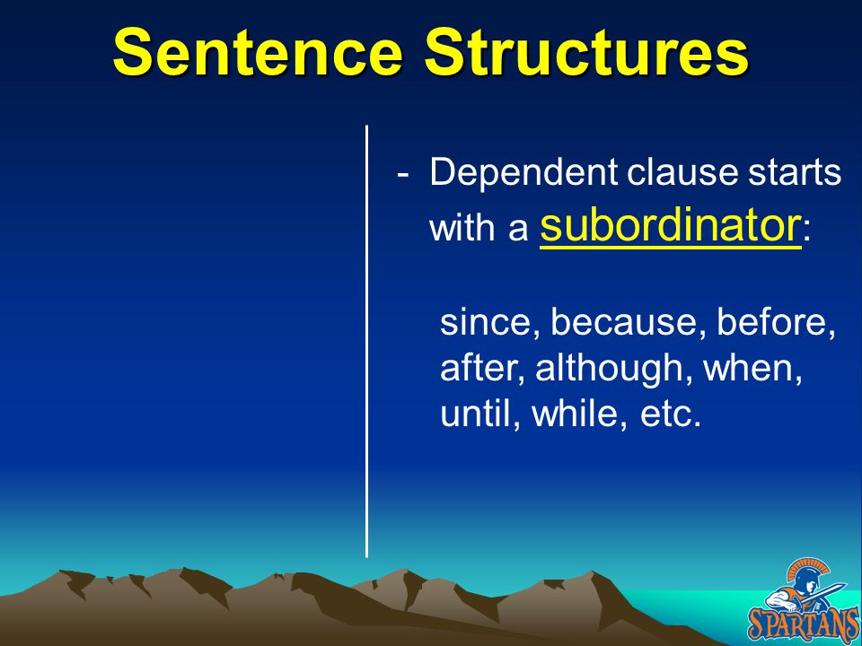 Sentence Structures Dependent clause starts with a subordinator: