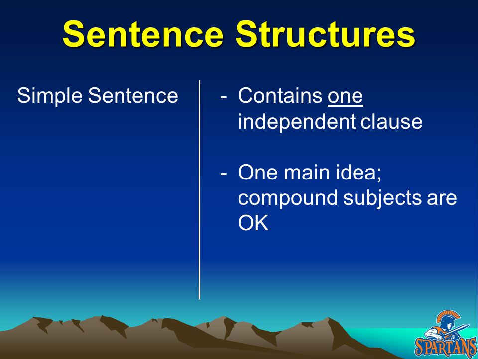 Sentence Structures Simple Sentence Contains one independent clause