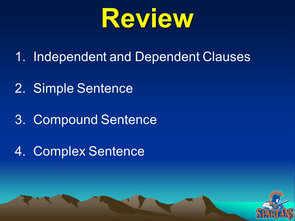 Review Independent and Dependent Clauses Simple Sentence