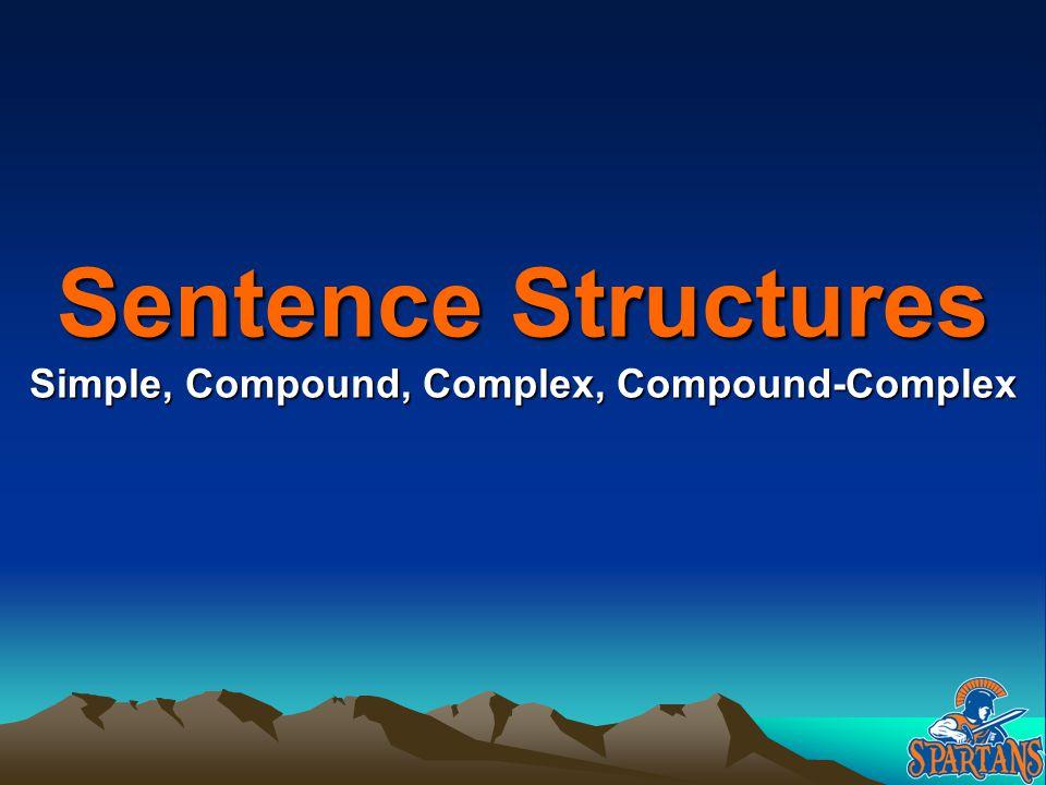 Sentence Structures Simple, Compound, Complex, Compound-Complex