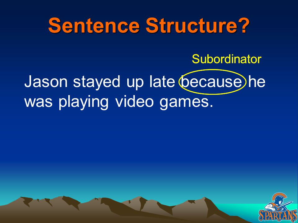 Sentence Structure. Subordinator. Subordinator.