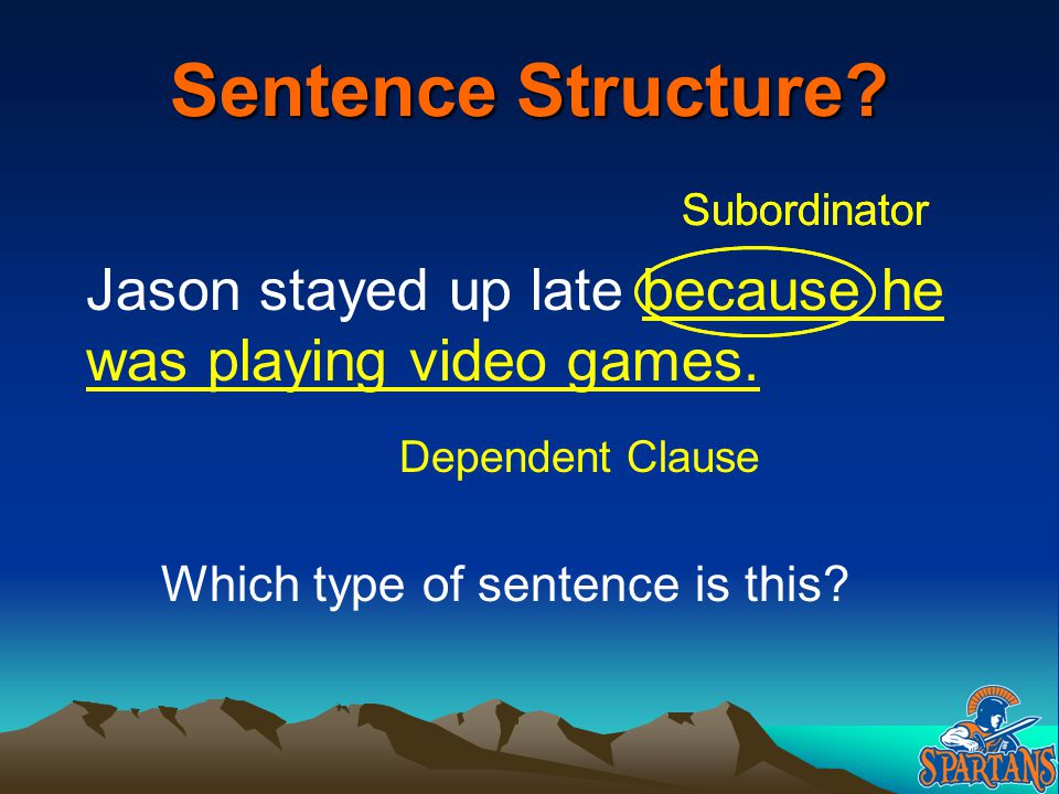 Sentence Structure Subordinator. Subordinator. Jason stayed up late because he was playing video games.