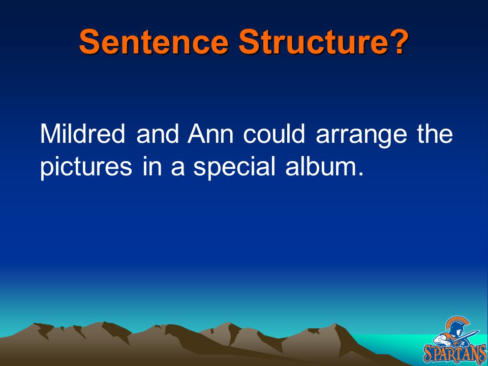 Sentence Structure Mildred and Ann could arrange the pictures in a special album.