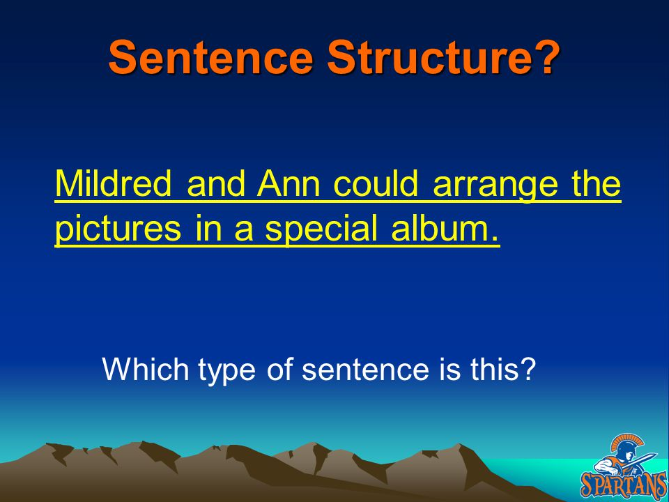 Sentence Structure. Mildred and Ann could arrange the pictures in a special album.
