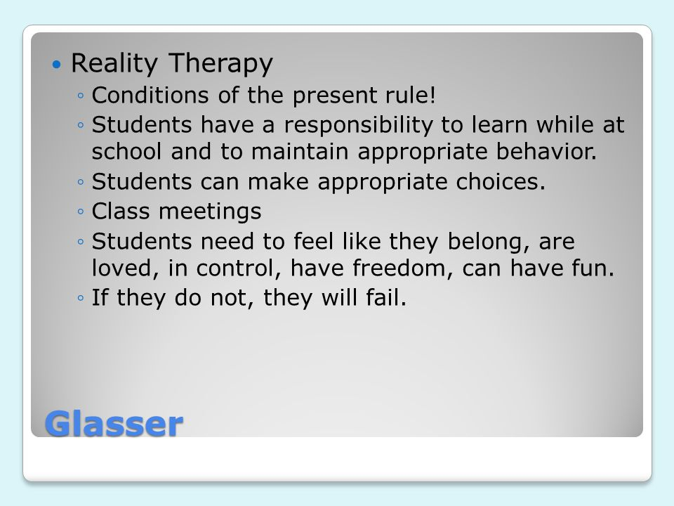 Glasser Reality Therapy Conditions of the present rule!