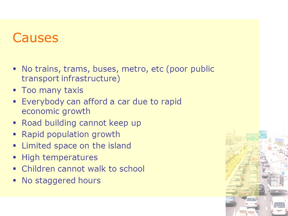 Causes No trains, trams, buses, metro, etc (poor public transport infrastructure) Too many taxis.