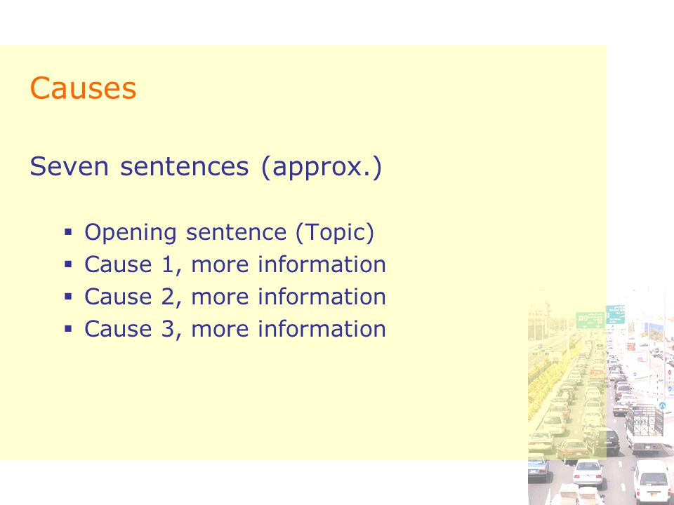 Causes Seven sentences (approx.) Opening sentence (Topic)
