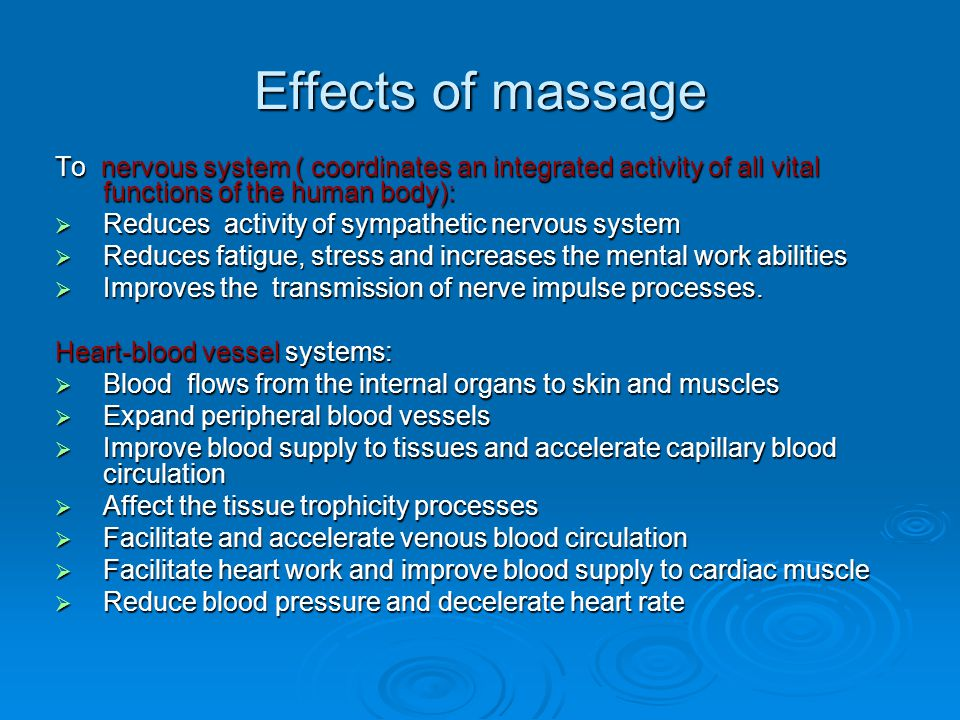 Effects of massage To nervous system ( coordinates an integrated activity of all vital functions of the human body):