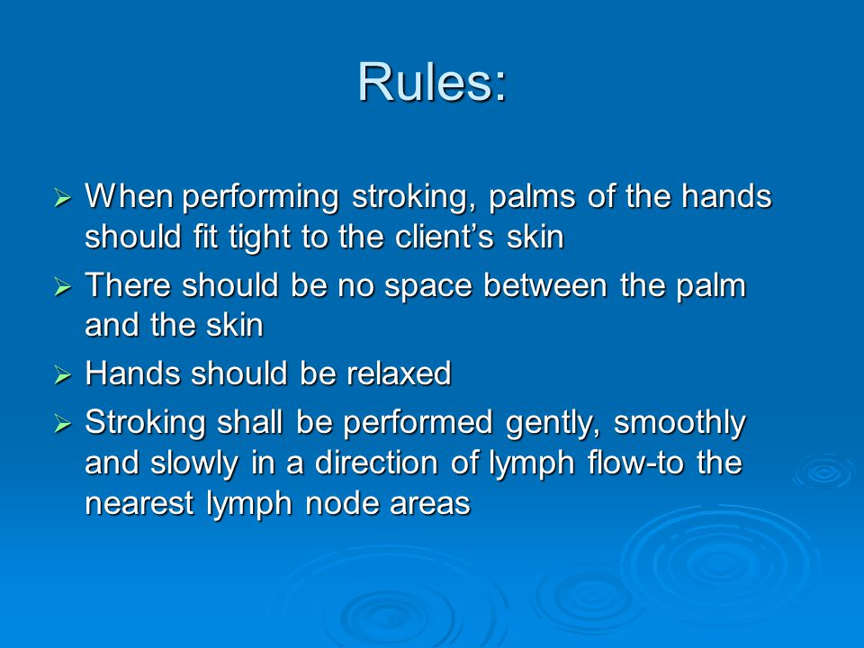 Rules: When performing stroking, palms of the hands should fit tight to the client's skin. There should be no space between the palm and the skin.