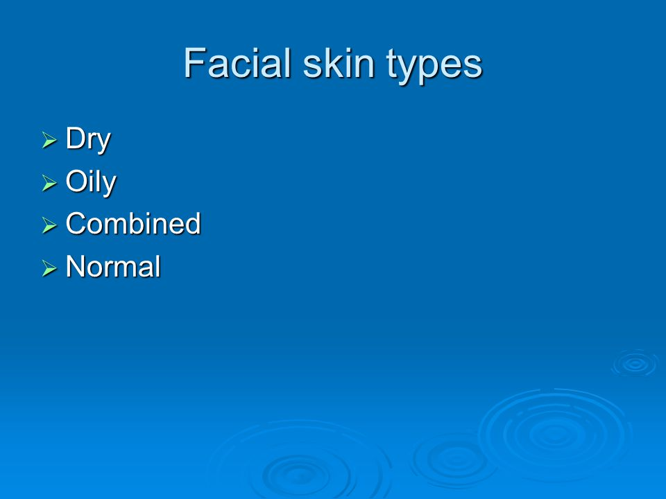 Facial skin types Dry Oily Combined Normal