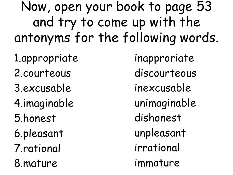 Now, open your book to page 53 and try to come up with the antonyms for the following words.