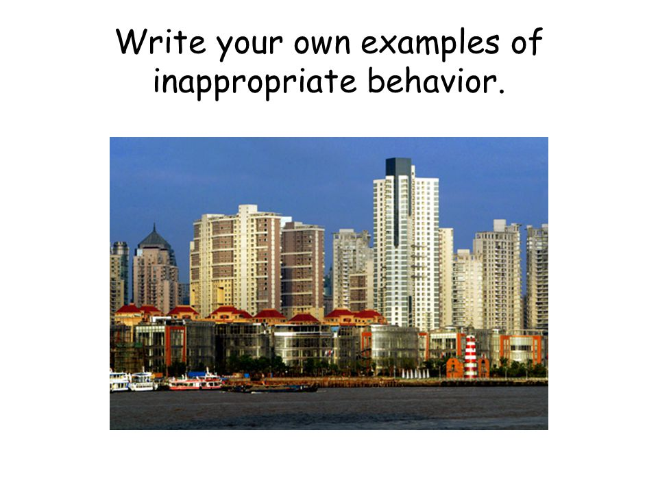 Write your own examples of inappropriate behavior.