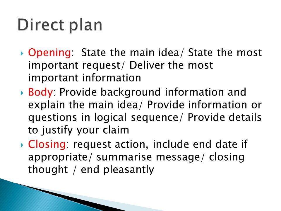 Direct plan Opening: State the main idea/ State the most important request/ Deliver the most important information.