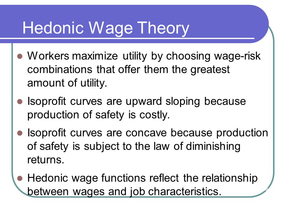 Hedonic Wage Theory Workers maximize utility by choosing wage-risk combinations that offer them the greatest amount of utility.