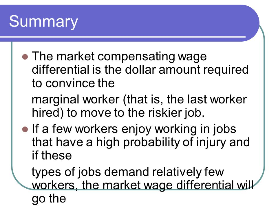Summary The market compensating wage differential is the dollar amount required to convince the.