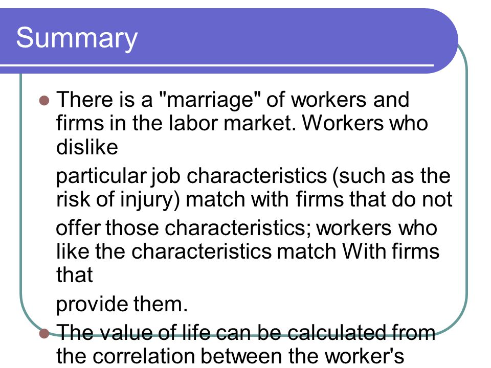 Summary There is a marriage of workers and firms in the labor market. Workers who dislike.