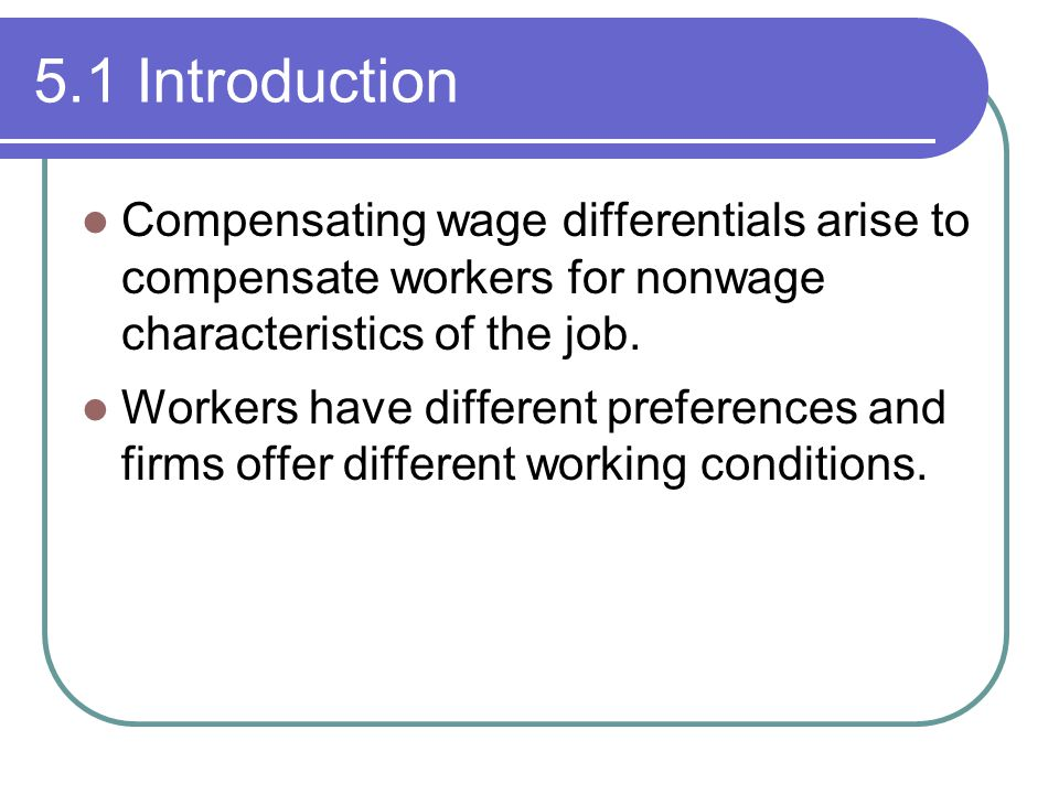 5.1 Introduction Compensating wage differentials arise to compensate workers for nonwage characteristics of the job.