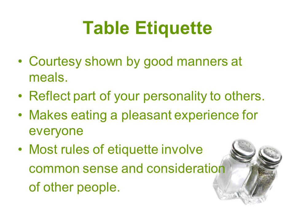 Table Etiquette Courtesy shown by good manners at meals.