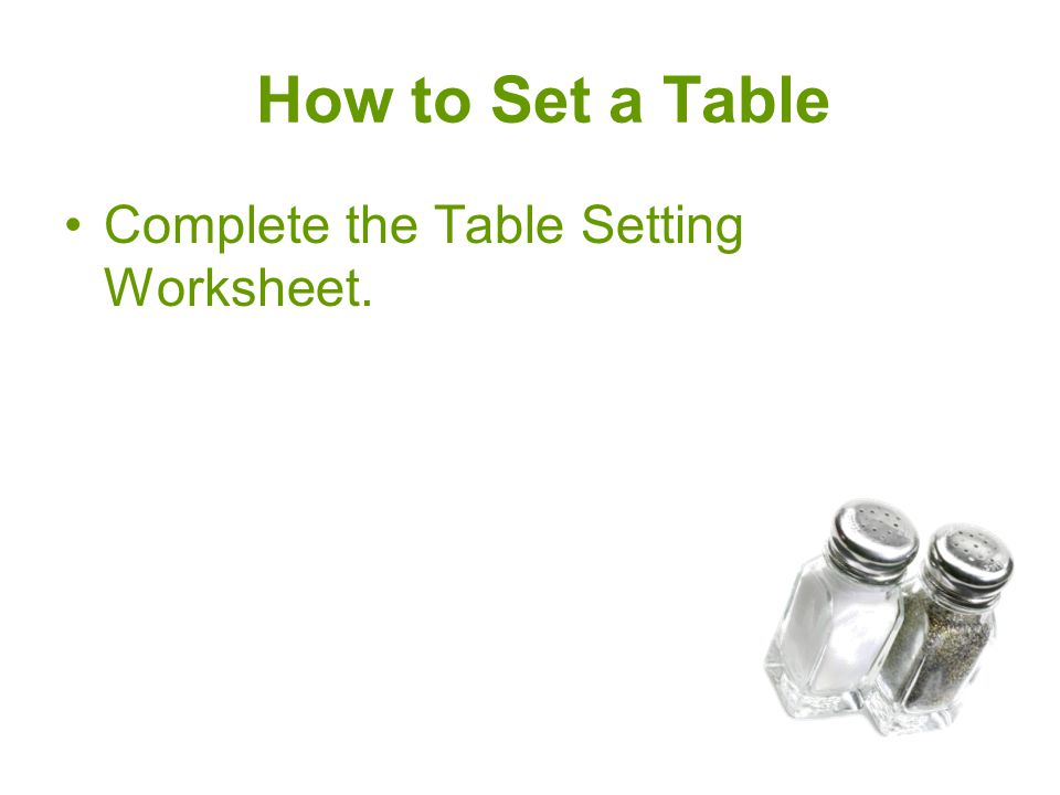 How to Set a Table Complete the Table Setting Worksheet.