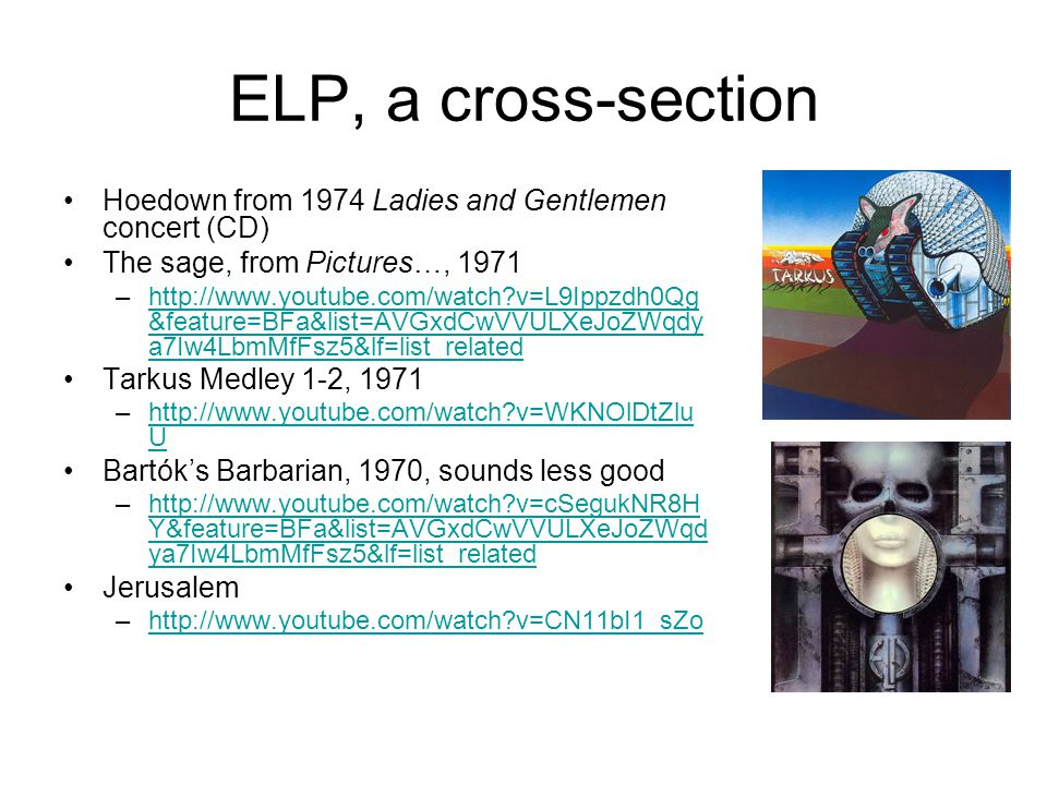 ELP, a cross-section Hoedown from 1974 Ladies and Gentlemen concert (CD) The sage, from Pictures…, 1971.