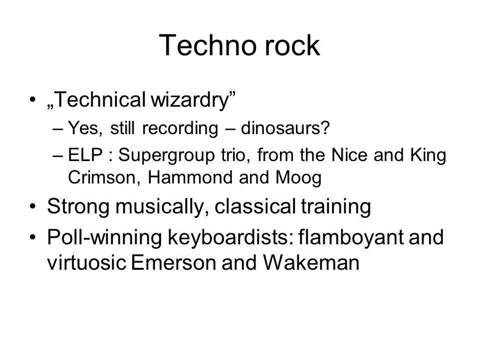 "Techno rock ""Technical wizardry Strong musically, classical training"