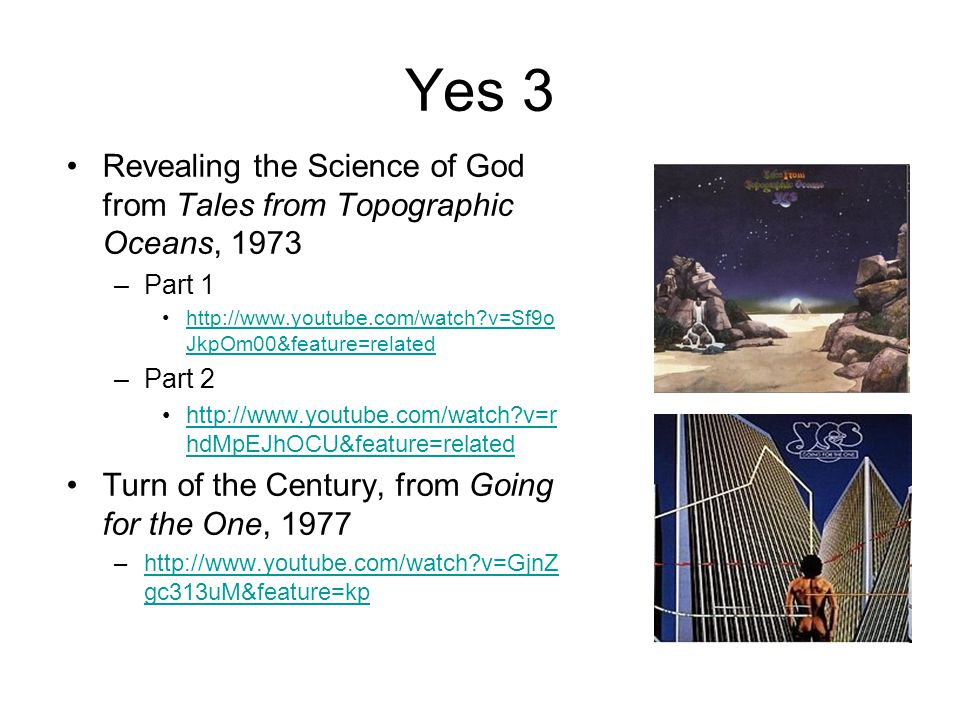 Yes 3 Revealing the Science of God from Tales from Topographic Oceans, 1973. Part 1. http://www.youtube.com/watch v=Sf9oJkpOm00&feature=related.