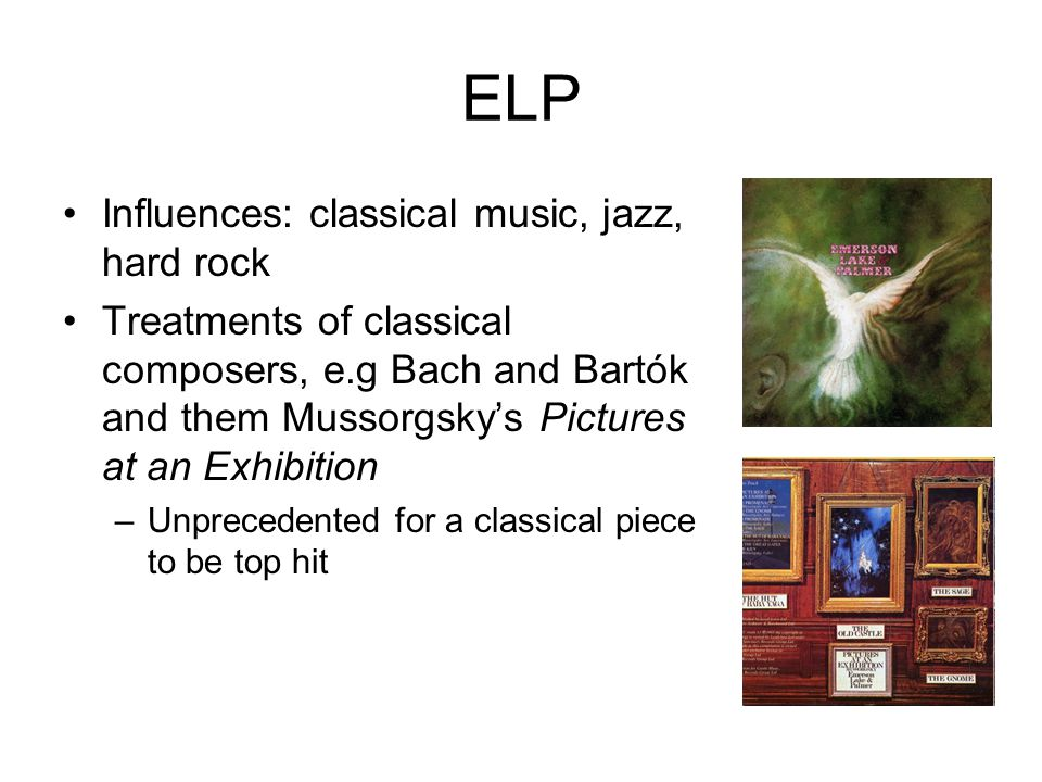 ELP Influences: classical music, jazz, hard rock