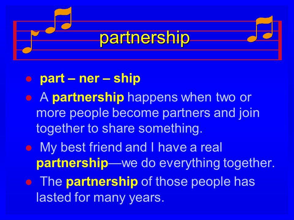 partnership part – ner – ship