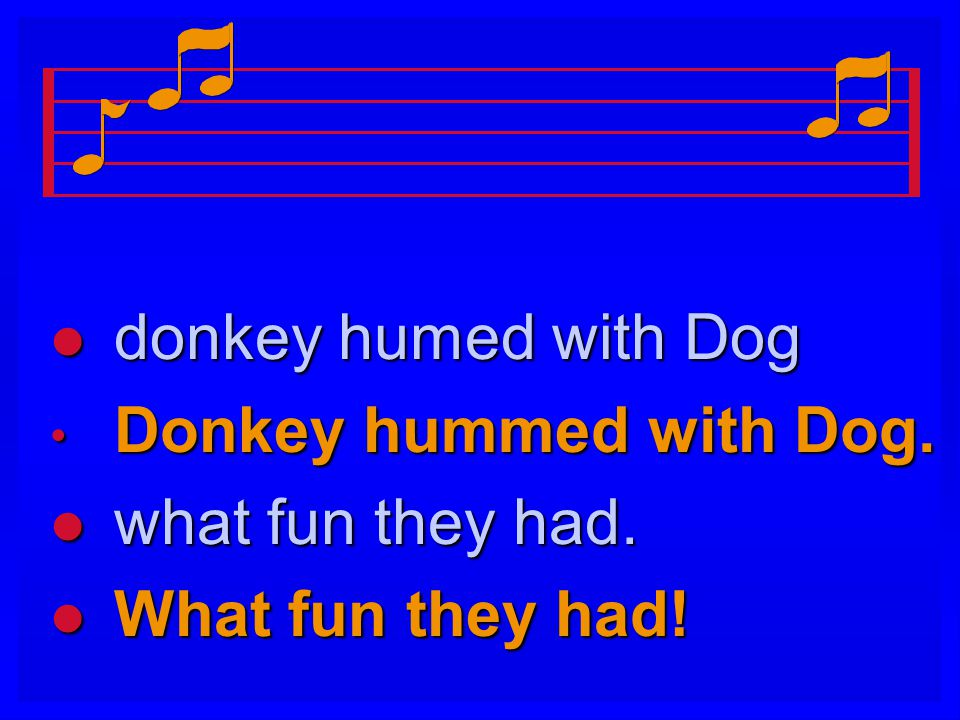 donkey humed with Dog Donkey hummed with Dog. what fun they had. What fun they had!