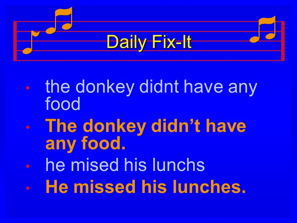 Daily Fix-It the donkey didnt have any food. The donkey didn't have any food. he mised his lunchs.