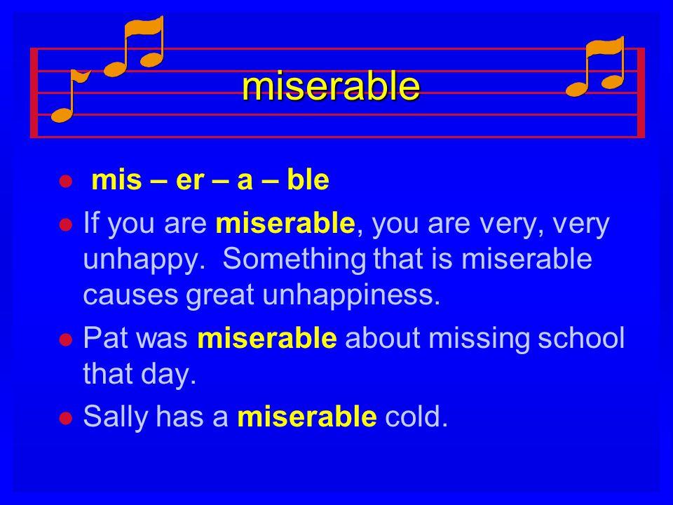 miserable mis – er – a – ble