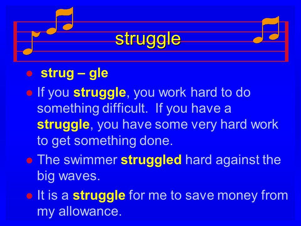struggle strug – gle.