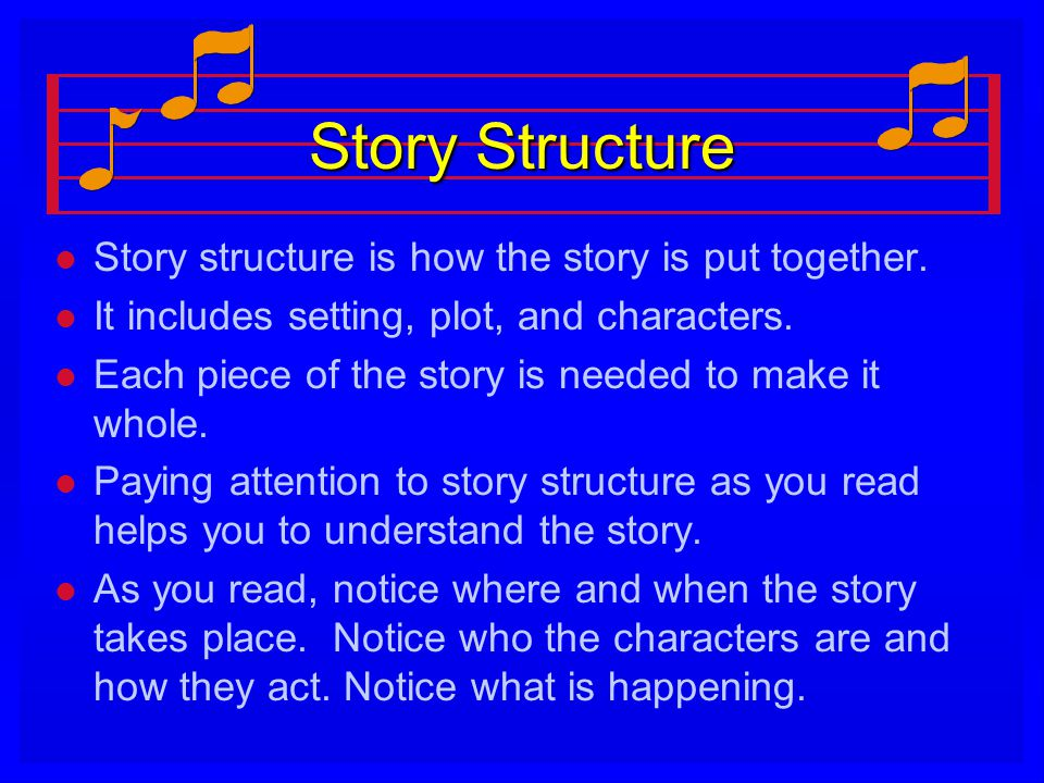 Story Structure Story structure is how the story is put together.