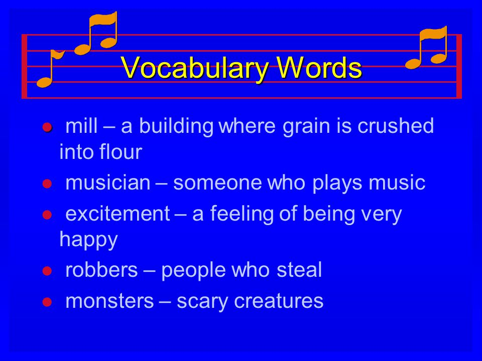 Vocabulary Words mill – a building where grain is crushed into flour