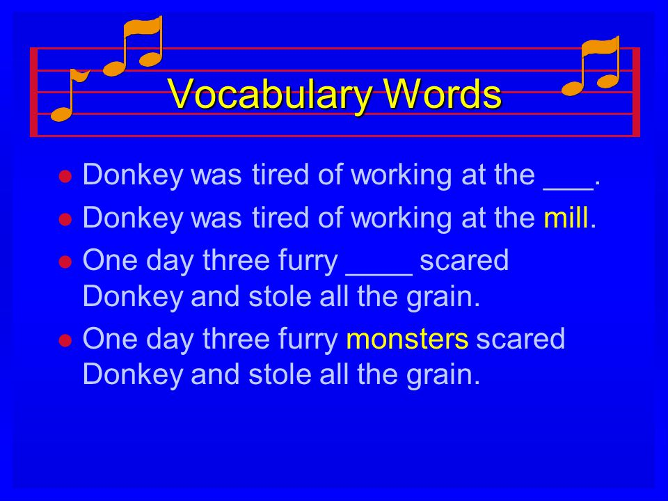 Vocabulary Words Donkey was tired of working at the ___.