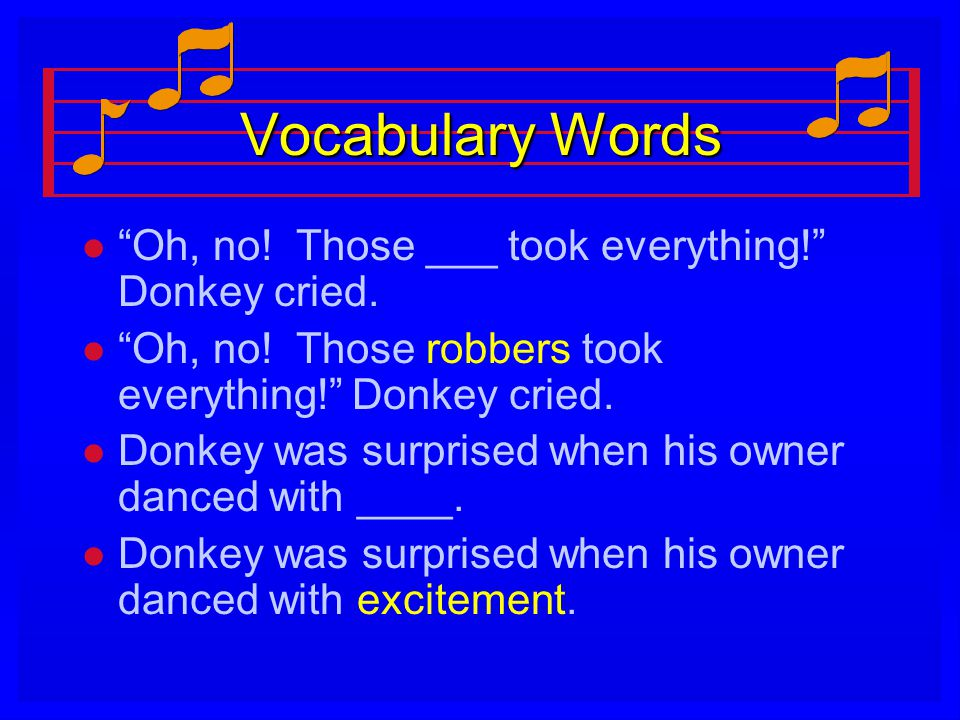Vocabulary Words Oh, no! Those ___ took everything! Donkey cried.