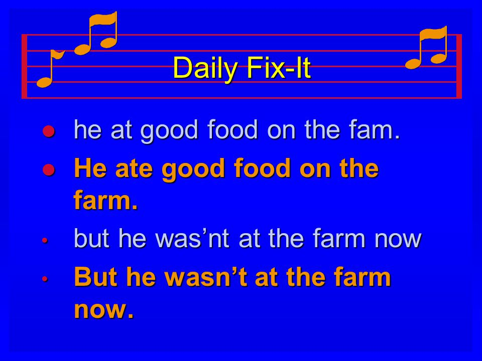 Daily Fix-It he at good food on the fam. He ate good food on the farm.