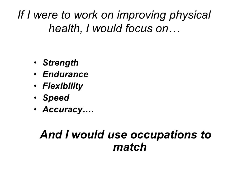 If I were to work on improving physical health, I would focus on…