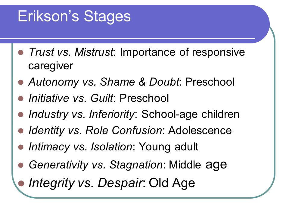 Erikson's Stages Integrity vs. Despair: Old Age