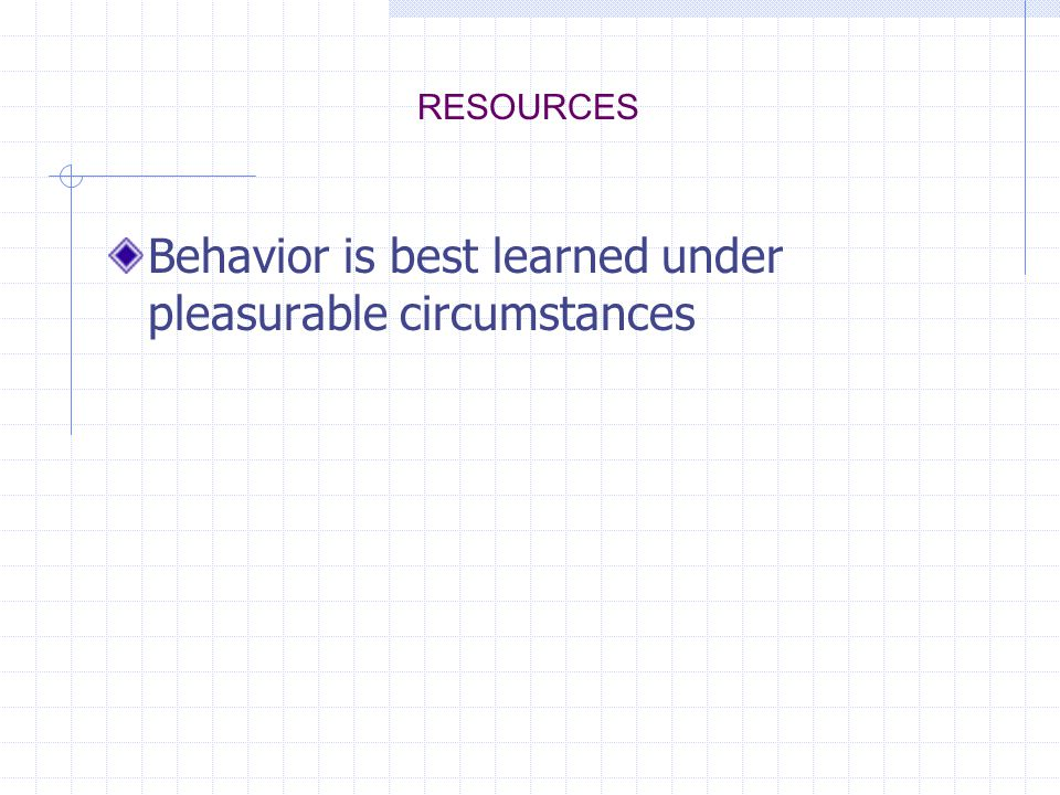 Behavior is best learned under pleasurable circumstances