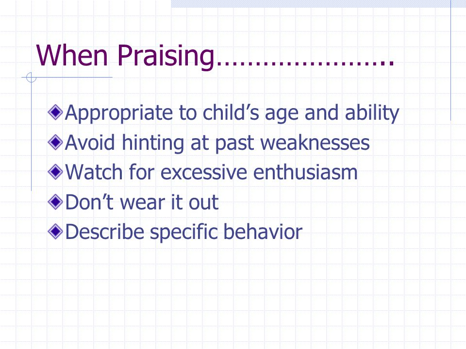 When Praising………………….. Appropriate to child's age and ability