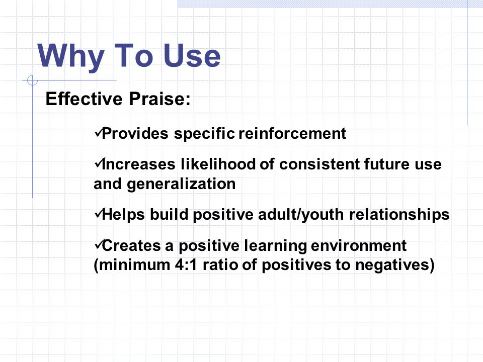 Why To Use Effective Praise: Provides specific reinforcement