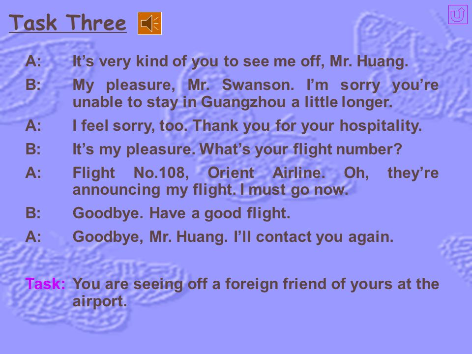 Task Three A: It's very kind of you to see me off, Mr. Huang.