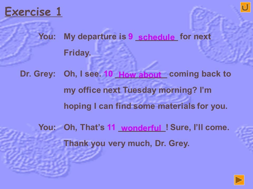 Exercise 1 You: My departure is 9 _________ for next Friday. schedule