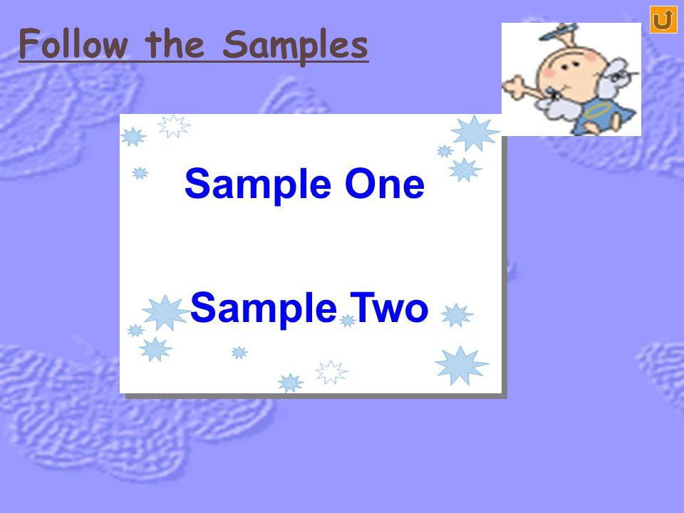Follow the Samples Sample One Sample Two