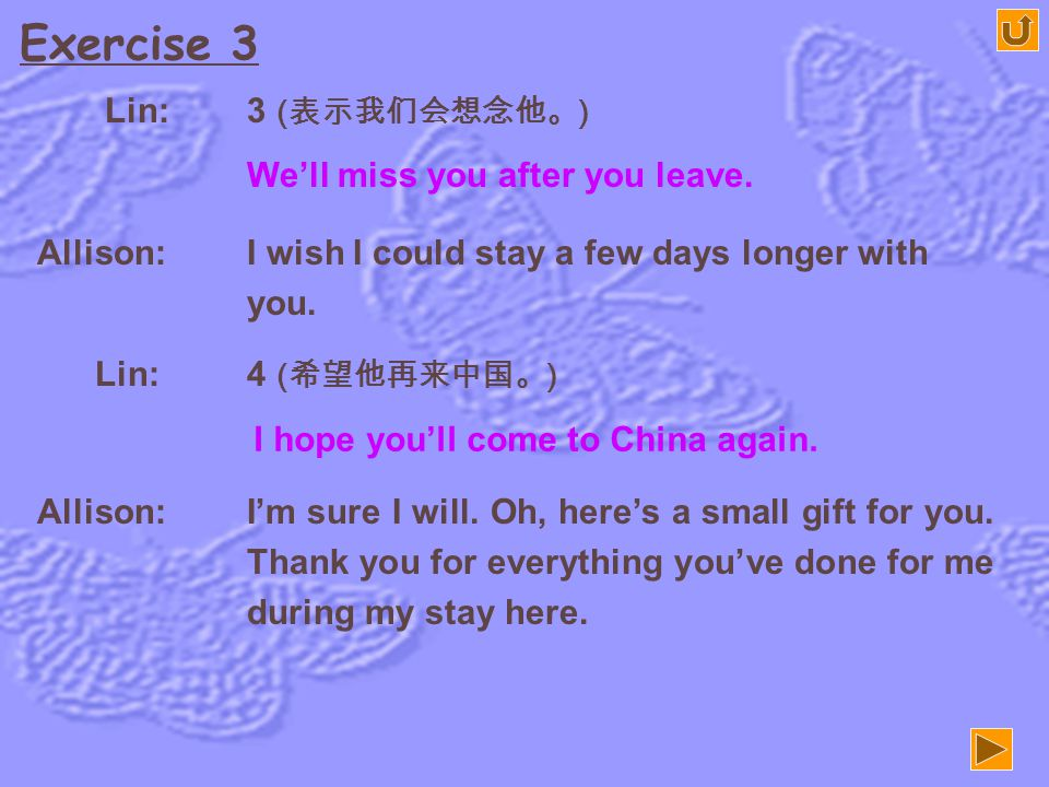 Exercise 3 Lin: 3 (表示我们会想念他。) We'll miss you after you leave.