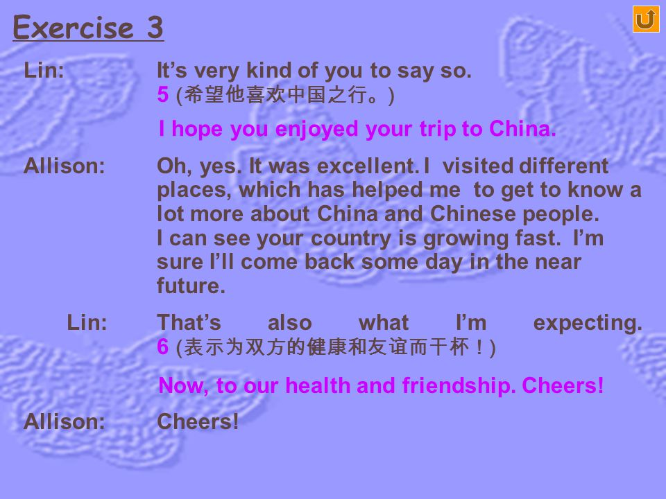 Exercise 3 Lin: It's very kind of you to say so. 5 (希望他喜欢中国之行。)
