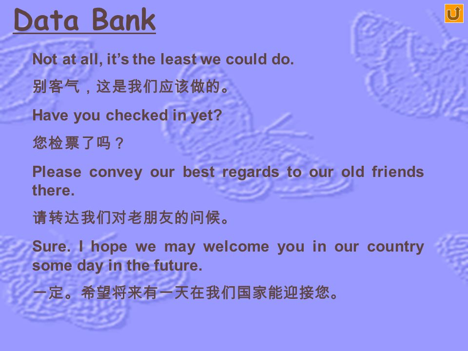 Data Bank Not at all, it's the least we could do. 别客气,这是我们应该做的。